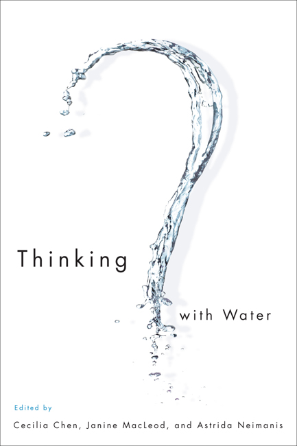 Thinking with Water, Edited by Cecilia Chen, Janine MacLeod and Astrida Neimanis, McGill-Queens UP, Fall 2013